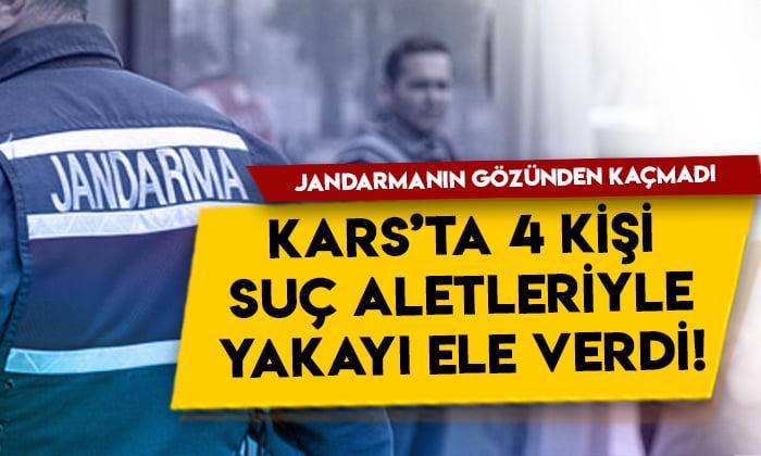 Jandarmanın gözünden kaçmadı! Kars'ta 4 kişi suç aletleriyle yakayı ele verdi