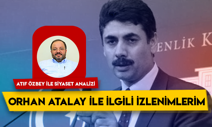 Siyaset Analizi – AK Parti Ardahan Milletvekili Orhan Atalay ile ilgili izlenimlerim