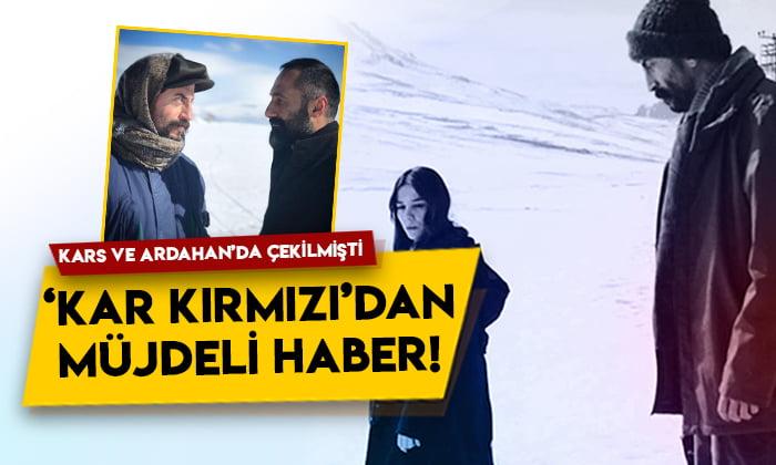 Çekimleri Kars ve Ardahan'da yapılmıştı! Kar Kırmızı filminden müjdeli haber