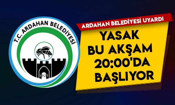 Ardahan Belediyesi uyardı: Yasak bu akşam 20:00'da başlıyor!