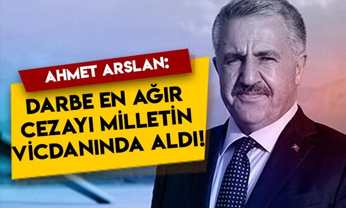 Ahmet Arslan: Darbe en ağır cezayı milletin vicdanında aldı