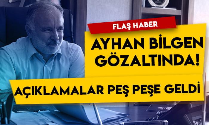 Flaş haber! Ayhan Bilgen gözaltında! Açıklamalar peş peşe geldi
