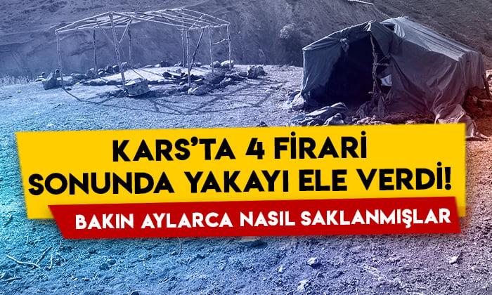 Kars'ta 4 firari sonunda yakayı ele verdi! Bakın aylarca nasıl saklanmışlar