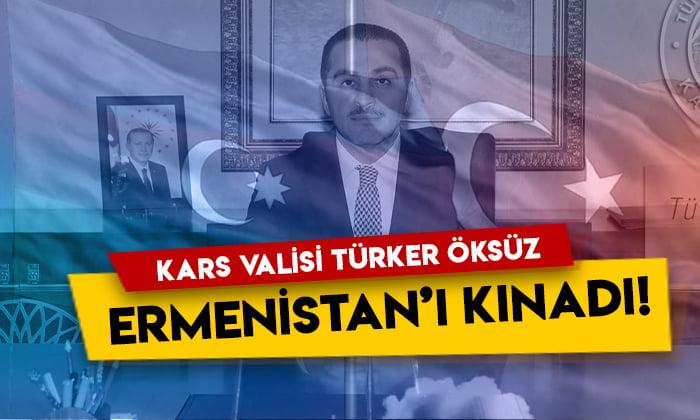 Kars Valisi Türker Öksüz Ermenistan'ı kınadı!