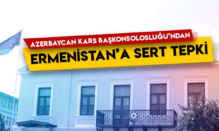 Azerbaycan Kars Başkonsolosluğu'ndan Ermenistan'a sert tepki!