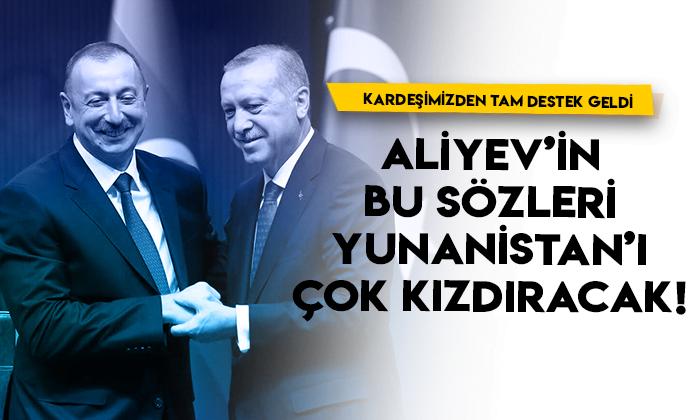Kardeş Azerbaycan'dan Türkiye'ye tam destek! Aliyev'in bu sözleri Yunanistan'ı çok kızdıracak