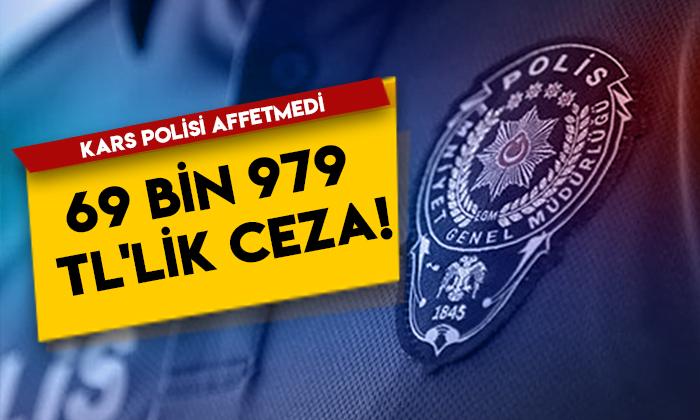 Kars polisi affetmedi: 69 bin 979 TL'lik ceza!