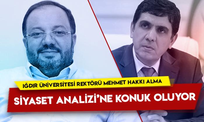 Iğdır Üniversitesi Rektörü Mehmet Hakkı Alma Siyaset Analizi'ne konuk oluyor
