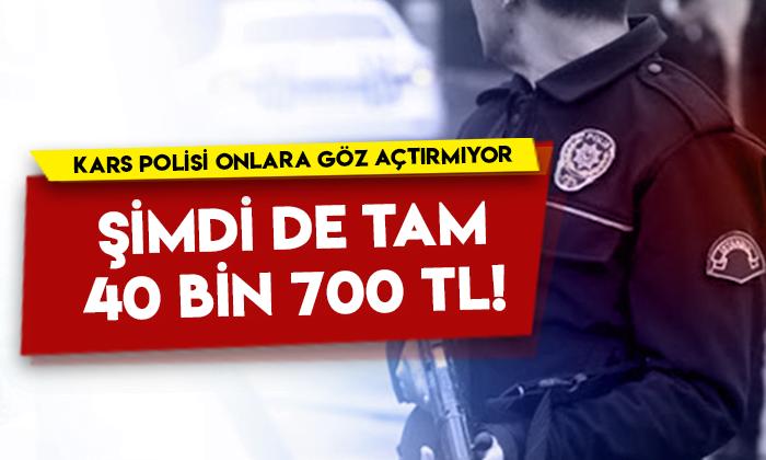 Kars polisi onlara göz açtırmıyor! Şimdi de tam 40 bin 700 TL…