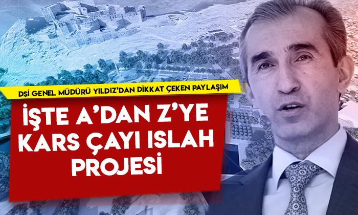 DSİ Genel Müdürü Kaya Yıldız'dan dikkat çeken paylaşım! İşte A'dan Z'ye Kars Çayı Islah Projesi