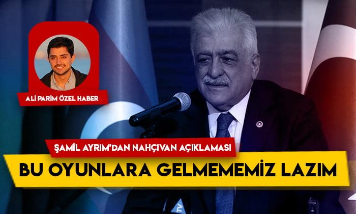 Şamil Ayrım'dan Nahçıvan açıklaması: Bu oyunlara gelmememiz lazım