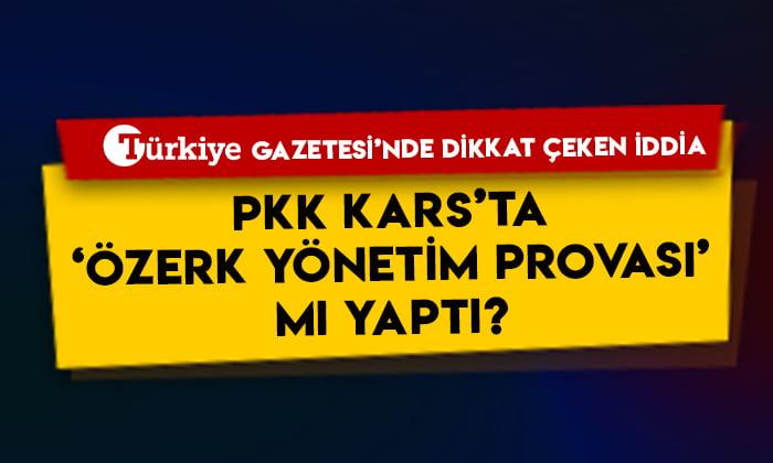 Türkiye Gazetesi'nde dikkat çeken iddia: PKK Kars'ta özerk yönetim provası mı yaptı?