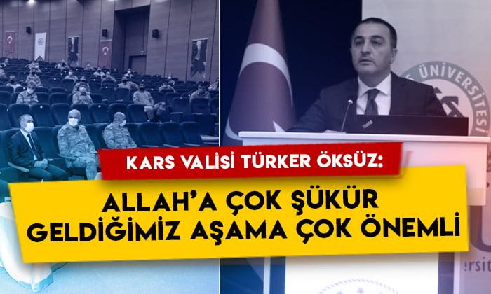 Kars Valisi Türker Öksüz: Allah'a çok şükür geldiğimiz aşama çok önemli