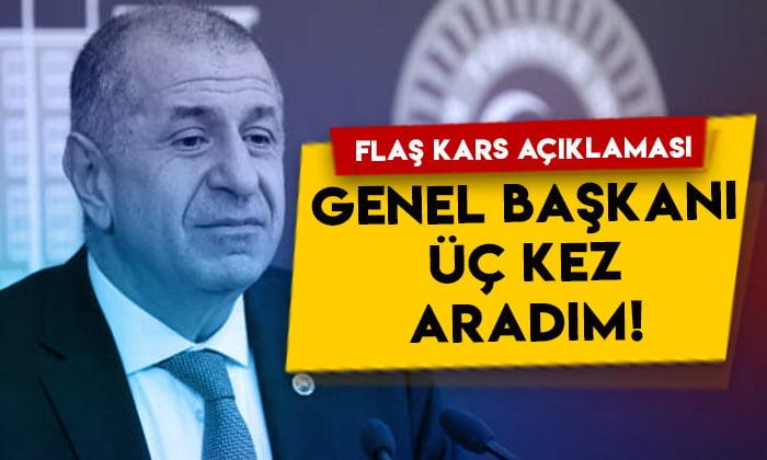 Ümit Özdağ'dan gündeme bomba gibi düşen Kars açıklaması: Genel Başkanı üç kez aradım