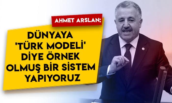Ahmet Arslan: Dünyaya 'Türk modeli' diye örnek olmuş bir sistem yapıyoruz