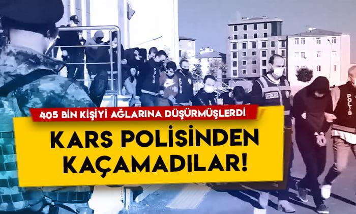 405 bin kişiyi ağlarına düşürmüşlerdi: Kars polisinden kaçamadılar!