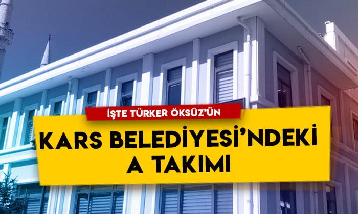 İşte Türker Öksüz'ün Kars Belediyesi'ndeki A Takımı