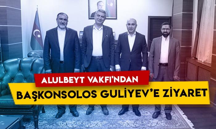 Alulbeyt Vakfı'ndan Azerbaycan Kars Başkonsolosu Nuru Guliyev'e ziyaret