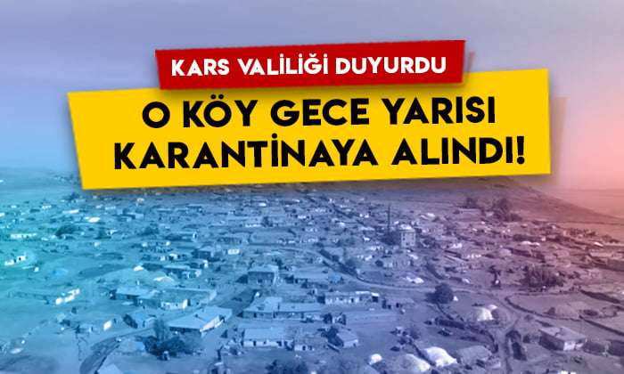 Kars Valiliği duyurdu: O köy gece yarısı karantinaya alındı!