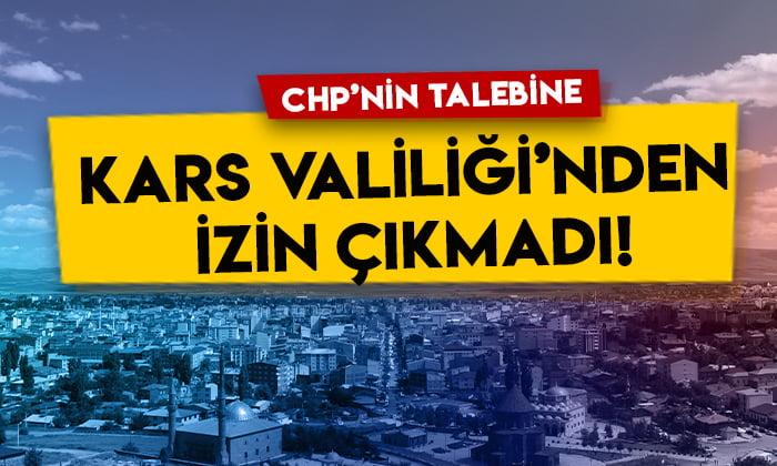 CHP'nin talebine Kars Valiliği'nden izin çıkmadı