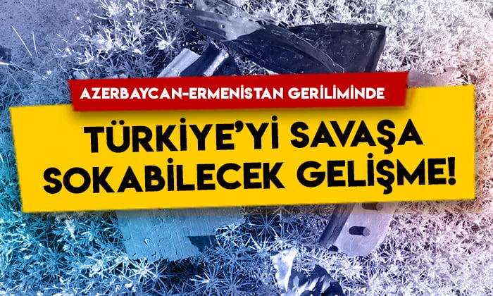 Azerbaycan-Ermenistan geriliminde Türkiye'yi savaşa sokabilecek gelişme!