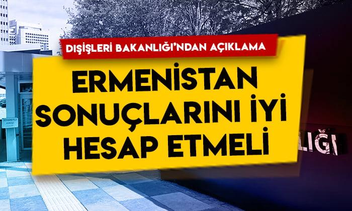 Dışişleri Bakanlığı'ndan Nahçıvan açıklaması: Ermenistan sonuçlarını iyi hesap etmeli