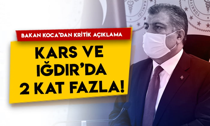 Bakan Fahrettin Koca'dan kritik açıklama: Kars ve Iğdır'da 2 kat fazla!