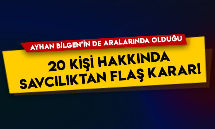 Ayhan Bilgen'in de aralarında olduğu 20 kişi hakkında savcılıktan flaş karar!