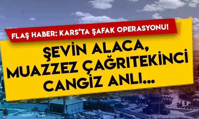 Kars'ta şafak operasyonu! Şevin Alaca, Muazzez Çağrıtekinci, Cengiz Anlı ve çok sayıda HDP'li gözaltında
