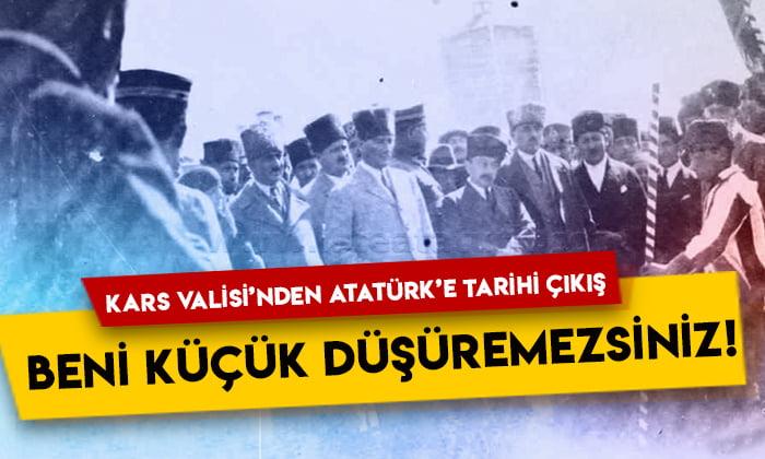 Kars Valisi'nden Atatürk'e tarihi çıkış: Beni küçük düşüremezsiniz!
