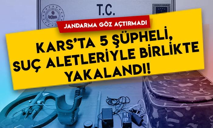Jandarma göz açtırmadı: Kars'ta 5 şüpheli suç aletleriyle birlikte yakalandı