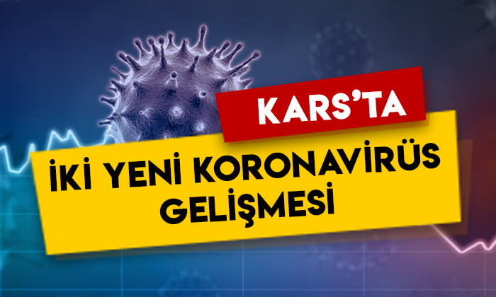 Kars'ta iki yeni koronavirüs gelişmesi