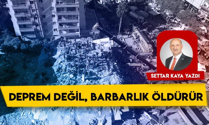 Deprem değil, barbarlık öldürür