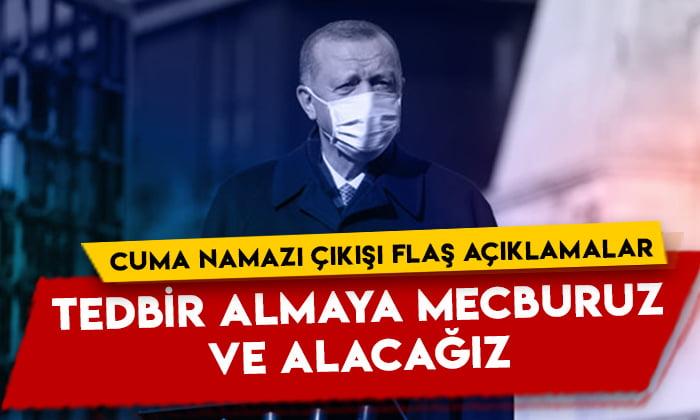 Cumhurbaşkanı Erdoğan'dan flaş açıklamalar: Tedbir almaya mecburuz ve alacağız