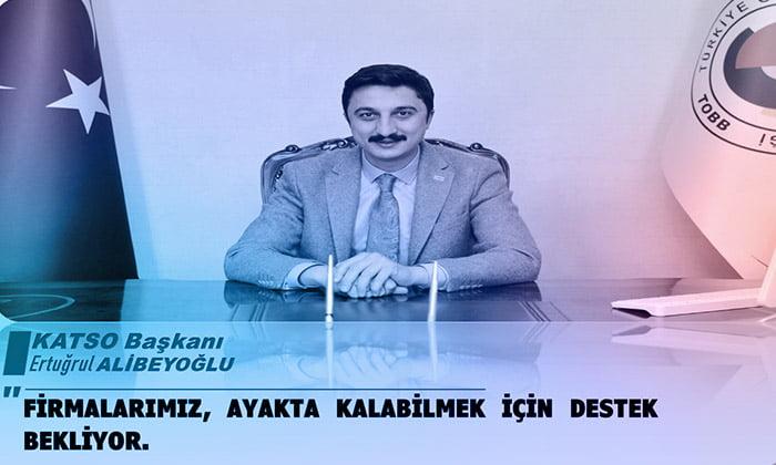 KATSO Başkanı Ertuğrul Alibeyoğlu: Firmalarımız ayakta kalabilmek için destek bekliyor!