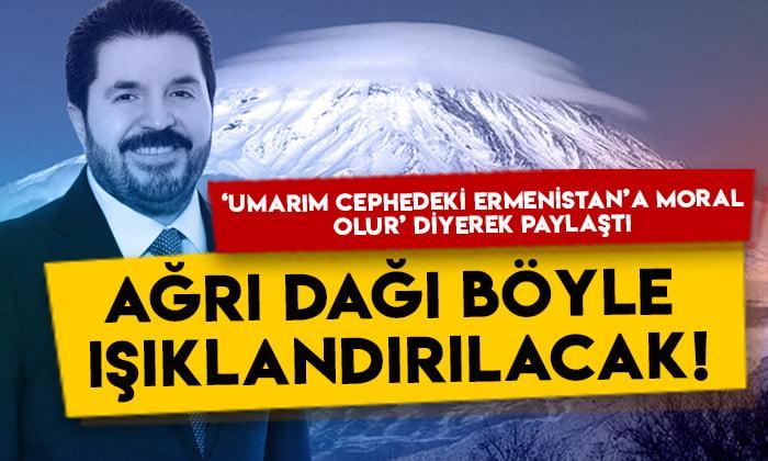 Savcı Sayan 'umarım cephedeki Ermenistan'a moral olur' diyerek paylaştı: Ağrı Dağı böyle ışıklandırılacak!