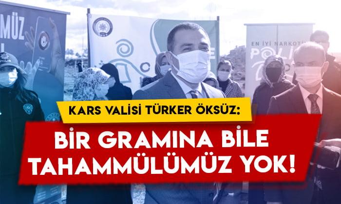 Kars Valisi Türker Öksüz:  Bir gramına bile tahammülümüz yok