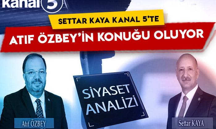 Settar Kaya Kanal 5'te Atıf Özbey'in konuğu oluyor