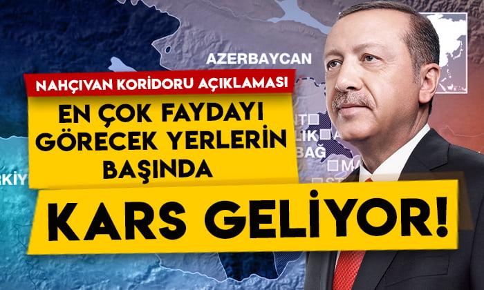 Cumhurbaşkanı Erdoğan'dan Nahçıvan koridoru açıklaması: En çok faydayı görecek yerlerin başında Kars geliyor