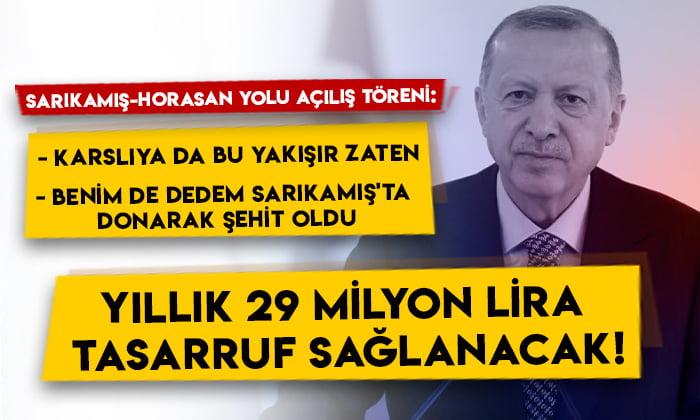 Cumhurbaşkanı Erdoğan: Sarıkamış-Karakurt-Horasan yolu yıllık 29 milyon lira tasarruf sağlayacak!