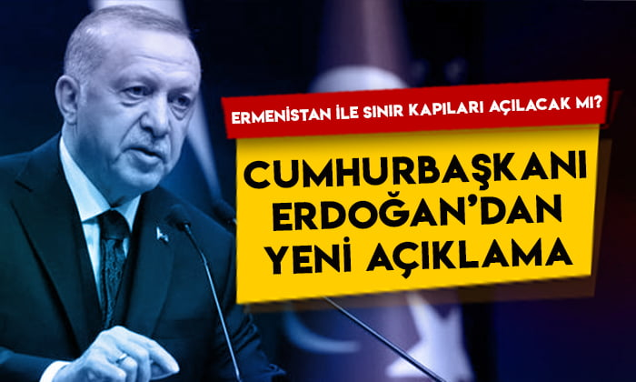 Ermenistan ile sınır kapıları açılacak mı? Cumhurbaşkanı Erdoğan'dan yeni açıklama