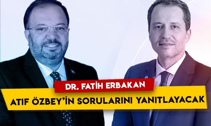 Dr. Fatih Erbakan Kanal 5'te Atıf Özbey'in sorularını yanıtlayacak