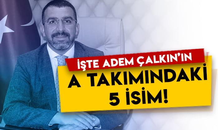 AK Parti Kars İl Başkanı Adem Çalkın'ın A takımındaki 5 isim belli oldu!