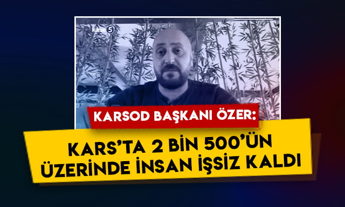 KARSOD Turizm Birliği Başkanı Halit Özer: Kars'ta 2 bin 500'ün üzerinde insan işsiz kaldı!