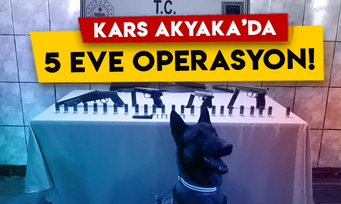 Kars Akyaka'da 5 eve operasyon!