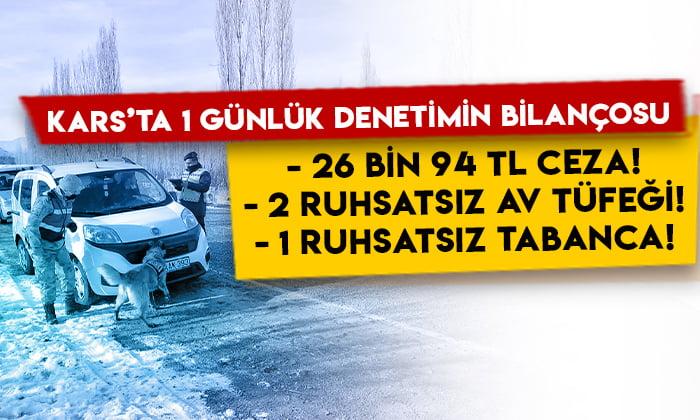 Kars'ta 1 günlük denetimin bilançosu: 26 bin 94 TL ceza, 3 ruhsatsız silah!
