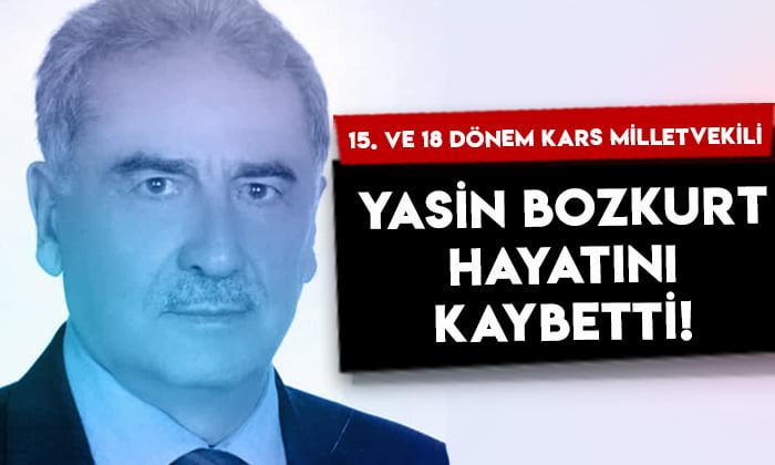 15. ve 18. dönem Kars Milletvekili Yasin Bozkurt hayatını kaybetti
