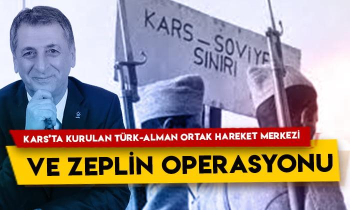Mahmut Övür'den dikkat çeken yazı: Kars'ta kurulan Türk-Alman ortak hareket merkezi ve Zeplin Operasyonu