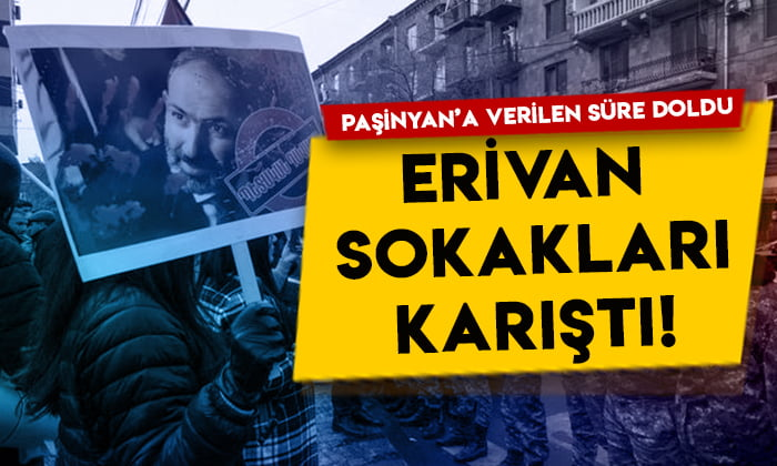 Nikol Paşinyan'a verilen süre doldu: Erivan sokakları karıştı!