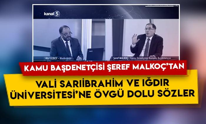Kamu Başdenetçisi Şeref Malkoç'tan Iğdır Valisi Sarıibrahim ile Iğdır Üniversitesine övgü dolu sözler